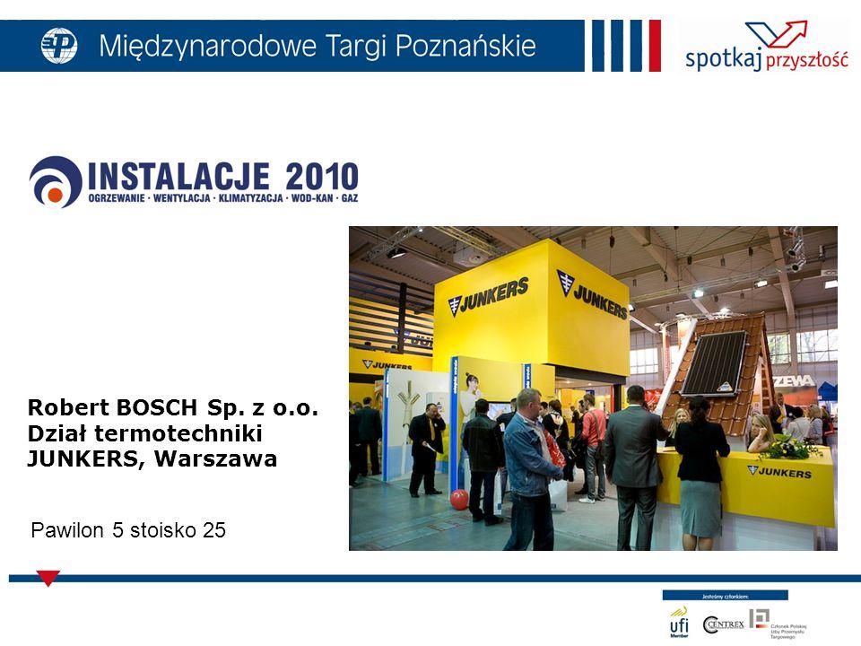 Robert BOSCH Sp. z o.o. Dział termotechniki JUNKERS, Warszawa Pawilon 5 stoisko 25
