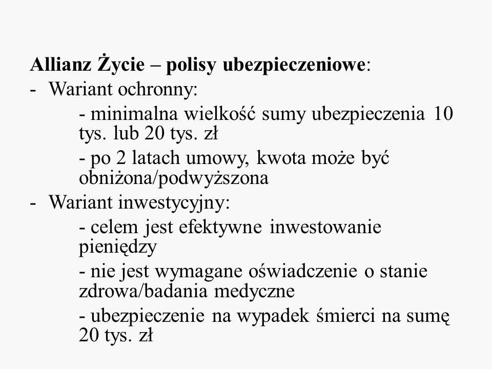 Allianz Życie – polisy ubezpieczeniowe: -Wariant ochronny: - minimalna wielkość sumy ubezpieczenia 10 tys. lub 20 tys. zł - po 2 latach umowy, kwota m
