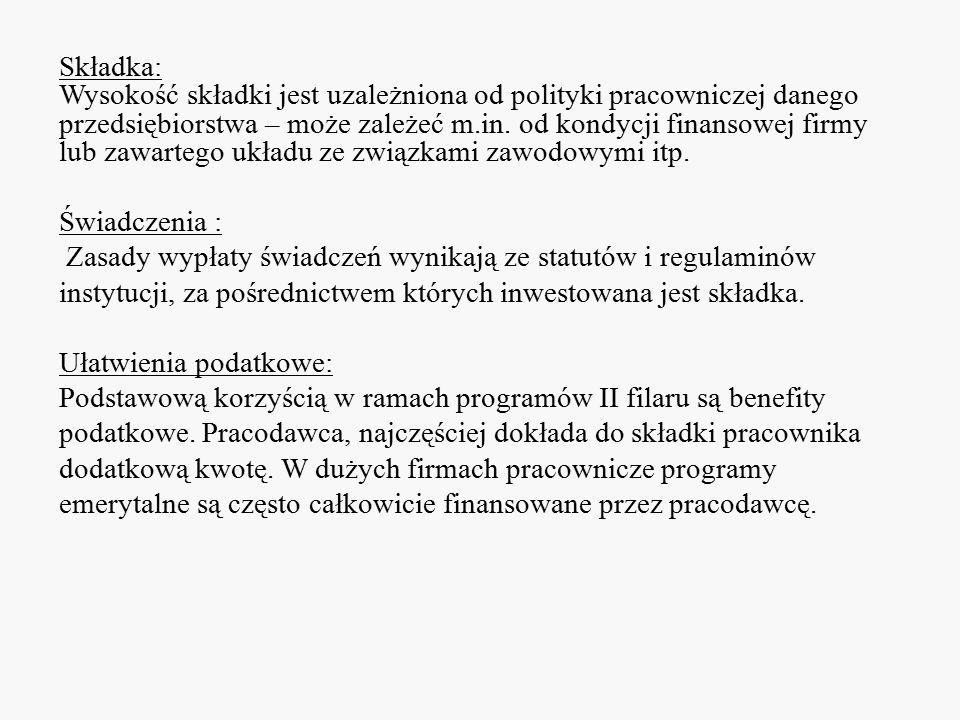 Składka: Wysokość składki jest uzależniona od polityki pracowniczej danego przedsiębiorstwa – może zależeć m.in. od kondycji finansowej firmy lub zawa