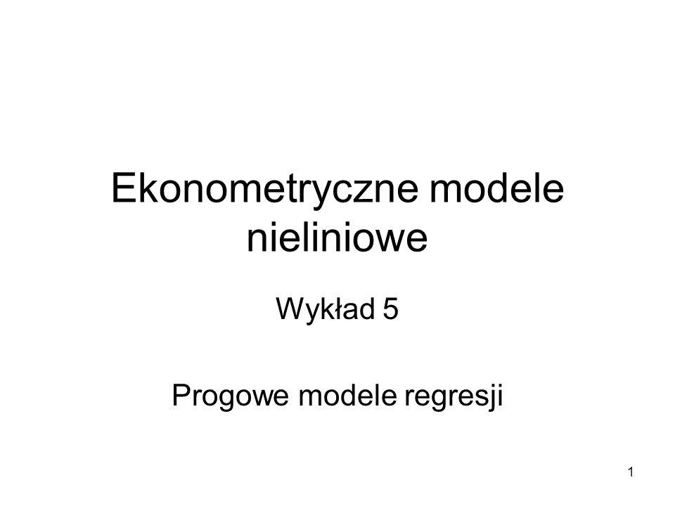 1 Ekonometryczne modele nieliniowe Wykład 5 Progowe modele regresji