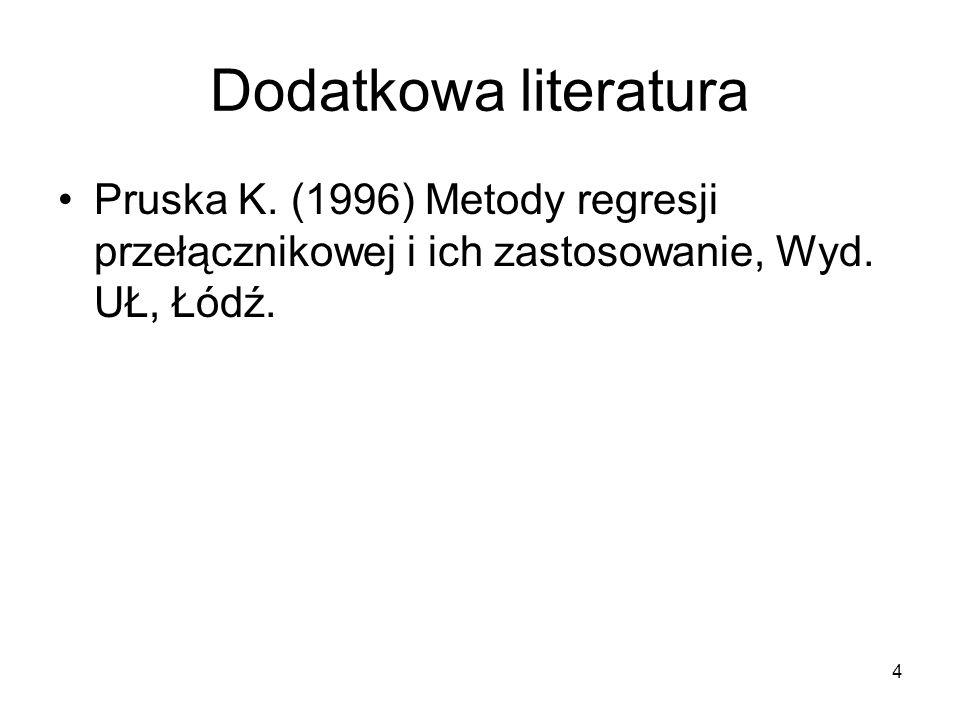 4 Dodatkowa literatura Pruska K. (1996) Metody regresji przełącznikowej i ich zastosowanie, Wyd. UŁ, Łódź.