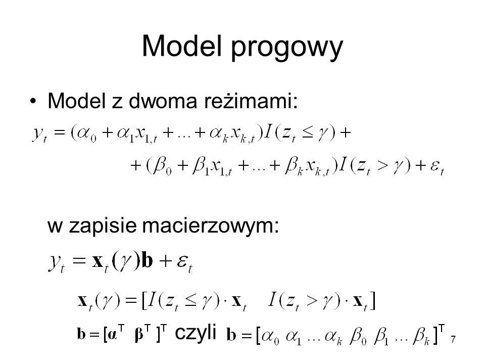 7 Model progowy Model z dwoma reżimami: w zapisie macierzowym: czyli
