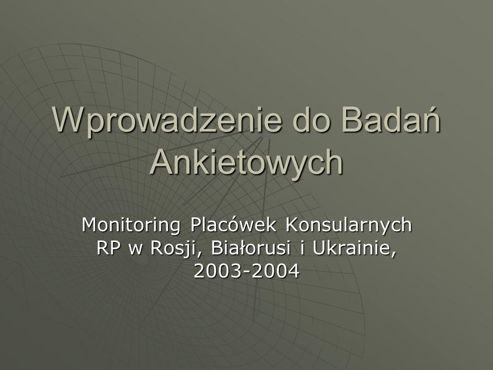 Wprowadzenie do Badań Ankietowych Monitoring Placówek Konsularnych RP w Rosji, Białorusi i Ukrainie, 2003-2004
