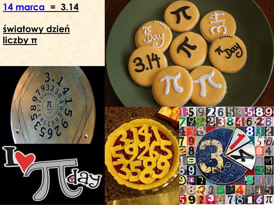 14 marca14 marca = 3.14 światowy dzień liczby π