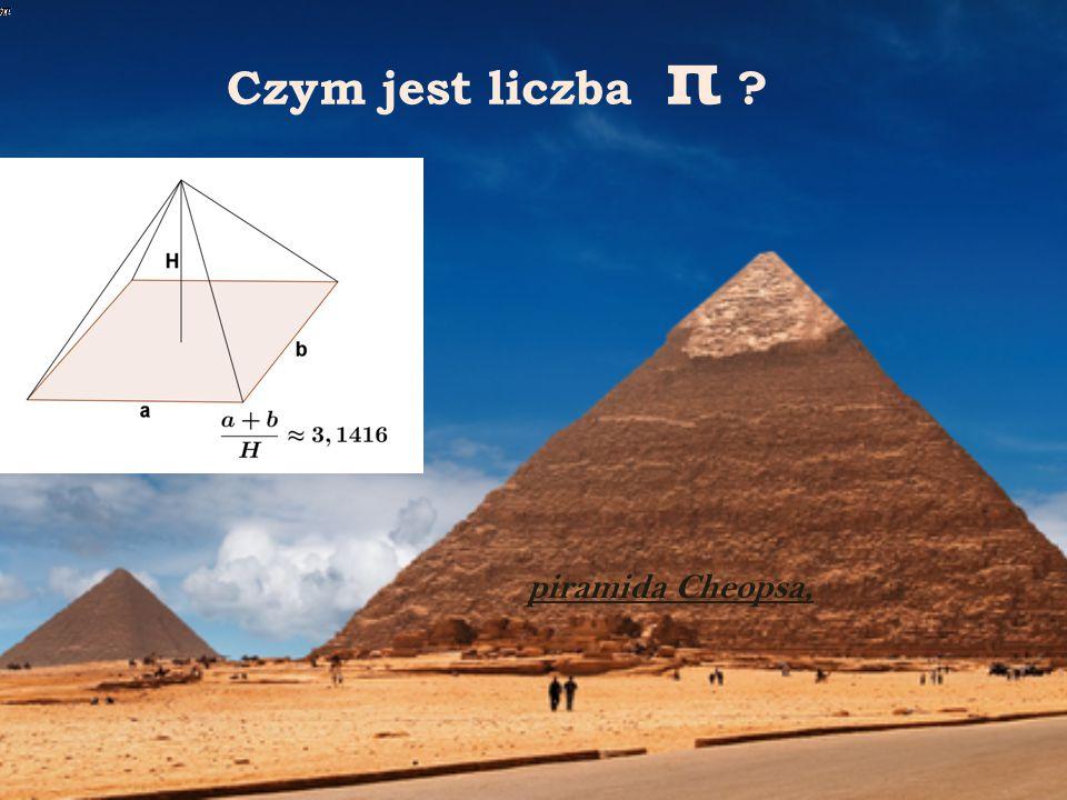 Czym jest liczba π ? piramida Cheopsa,