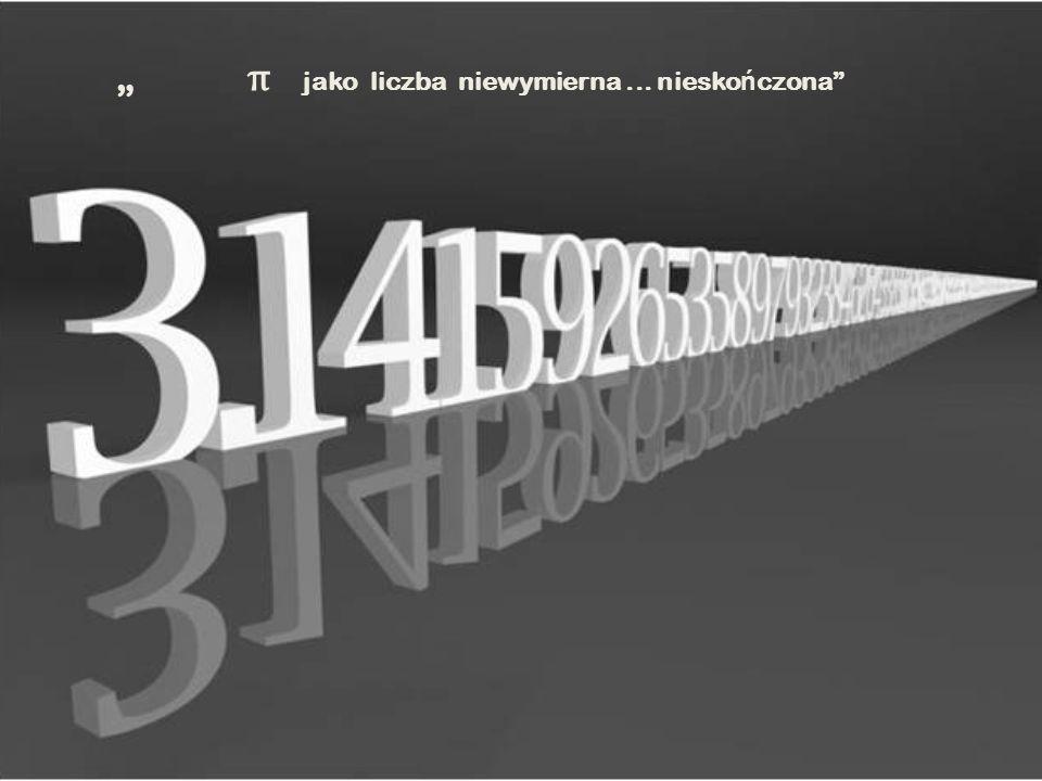 """"""" π jako liczba niewymierna... niesko ń czona"""