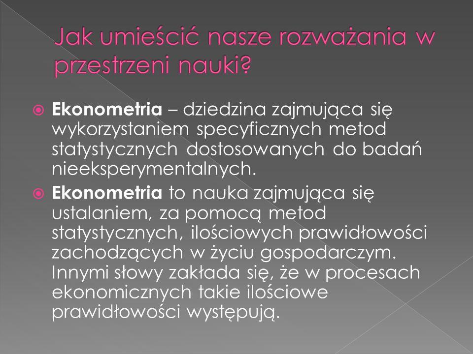  Ekonometria – dziedzina zajmująca się wykorzystaniem specyficznych metod statystycznych dostosowanych do badań nieeksperymentalnych.