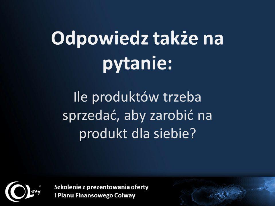 Odpowiedz także na pytanie: Ile produktów trzeba sprzedać, aby zarobić na produkt dla siebie? Szkolenie z prezentowania oferty i Planu Finansowego Col