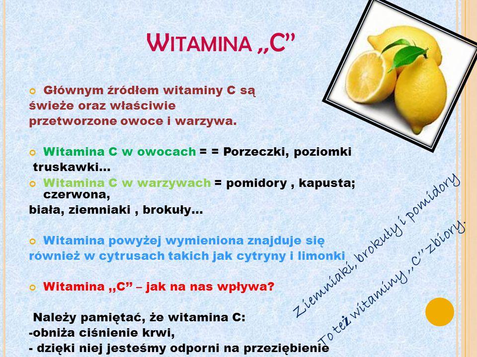 W ITAMINA,,A'' Główne źródła tej witaminy pochodzenia zwierzęcego to: - tran - to zdecydowany numer 1 - żółtka jaj - masło - mleko pełne i jego przetwory - ryby morskie.