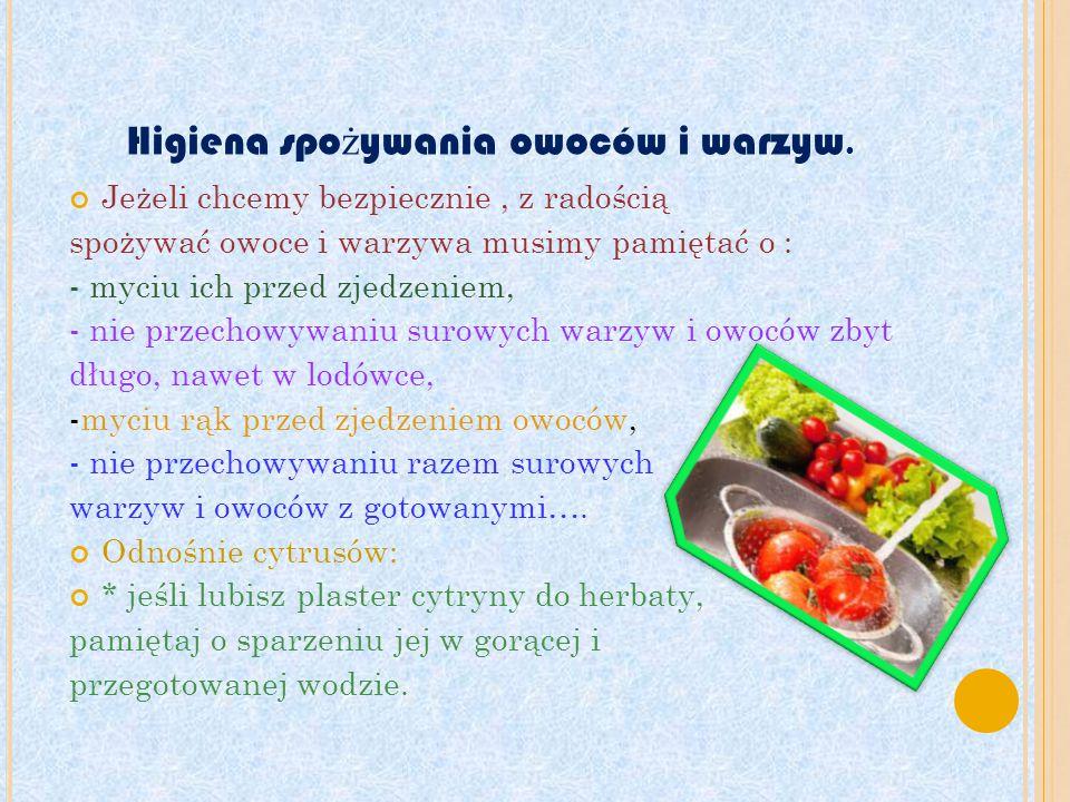 Jeżeli chcemy bezpiecznie, z radością spożywać owoce i warzywa musimy pamiętać o : - myciu ich przed zjedzeniem, - nie przechowywaniu surowych warzyw i owoców zbyt długo, nawet w lodówce, -myciu rąk przed zjedzeniem owoców, - nie przechowywaniu razem surowych warzyw i owoców z gotowanymi….