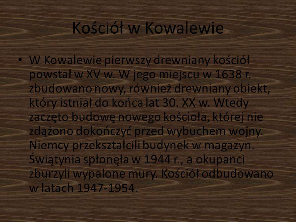 W Kowalewie pierwszy drewniany kościół powstał w XV w. W jego miejscu w 1638 r. zbudowano nowy, również drewniany obiekt, który istniał do końca lat 3
