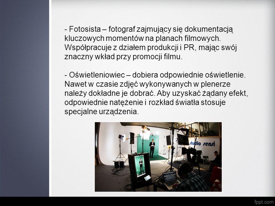 - Fotosista – fotograf zajmujący się dokumentacją kluczowych momentów na planach filmowych. Współpracuje z działem produkcji i PR, mając swój znaczny