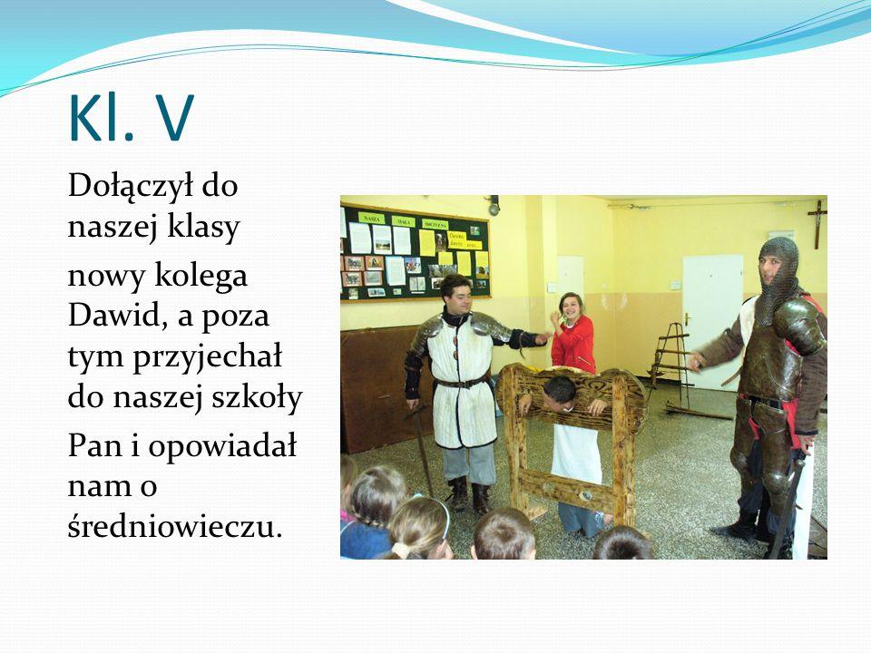 Kl. V Dołączył do naszej klasy nowy kolega Dawid, a poza tym przyjechał do naszej szkoły Pan i opowiadał nam o średniowieczu.