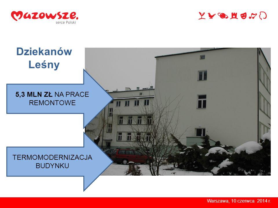 Warszawa, 10 czerwca 2014 r. 5,3 MLN ZŁ NA PRACE REMONTOWE Dziekanów Leśny TERMOMODERNIZACJA BUDYNKU