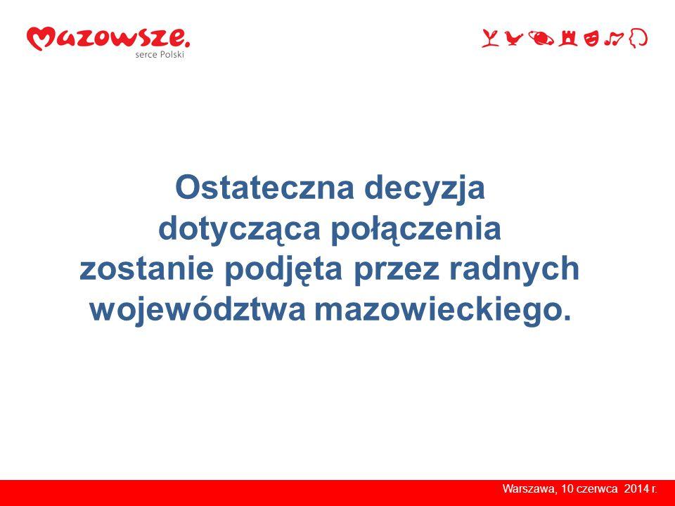 Warszawa, 10 czerwca 2014 r. Ostateczna decyzja dotycząca połączenia zostanie podjęta przez radnych województwa mazowieckiego.