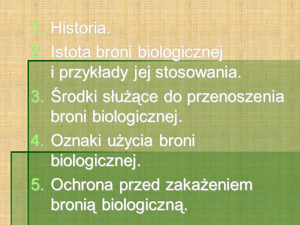 1.Historia. 2.Istota broni biologicznej i przykłady jej stosowania. 3.Środki służące do przenoszenia broni biologicznej. 4.Oznaki użycia broni biologi