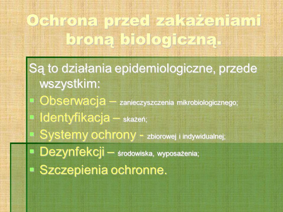Ochrona przed zakażeniami broną biologiczną. Są to działania epidemiologiczne, przede wszystkim:  Obserwacja – zanieczyszczenia mikrobiologicznego; 