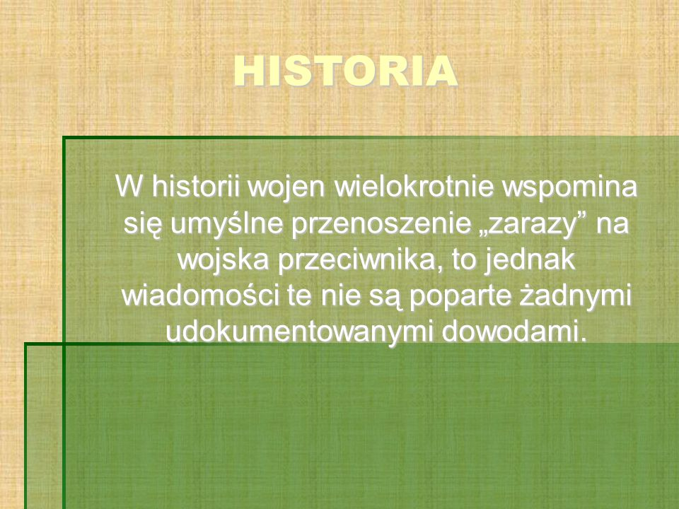 """HISTORIA W historii wojen wielokrotnie wspomina się umyślne przenoszenie """"zarazy na wojska przeciwnika, to jednak wiadomości te nie są poparte żadnymi udokumentowanymi dowodami."""
