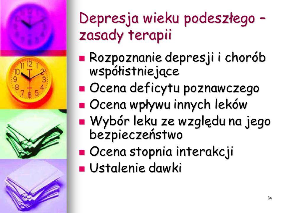 63 Depresje wieku podeszłego Choroby OUN Choroby OUN Choroba Parkinsona – 40-50% Choroba Parkinsona – 40-50% Choroba Alzheimera – 20-30% Choroba Alzhe