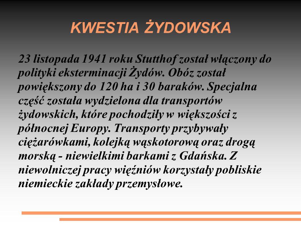 KWESTIA ŻYDOWSKA 23 listopada 1941 roku Stutthof został włączony do polityki eksterminacji Żydów.