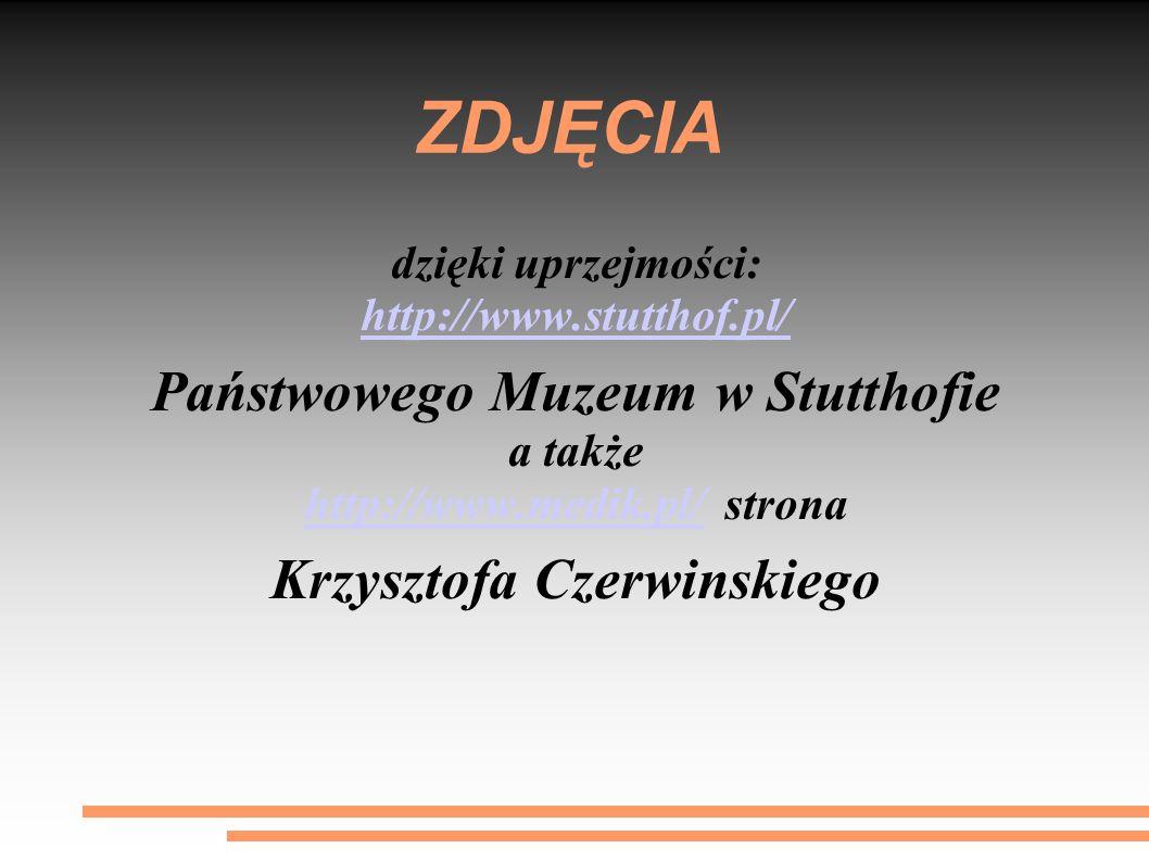 ZDJĘCIA dzięki uprzejmości: http://www.stutthof.pl/ Państwowego Muzeum w Stutthofie a także http://www.medik.pl/http://www.medik.pl/ strona Krzysztofa Czerwinskiego