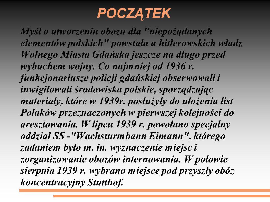 POCZĄTEK Myśl o utworzeniu obozu dla niepożądanych elementów polskich powstała u hitlerowskich władz Wolnego Miasta Gdańska jeszcze na długo przed wybuchem wojny.