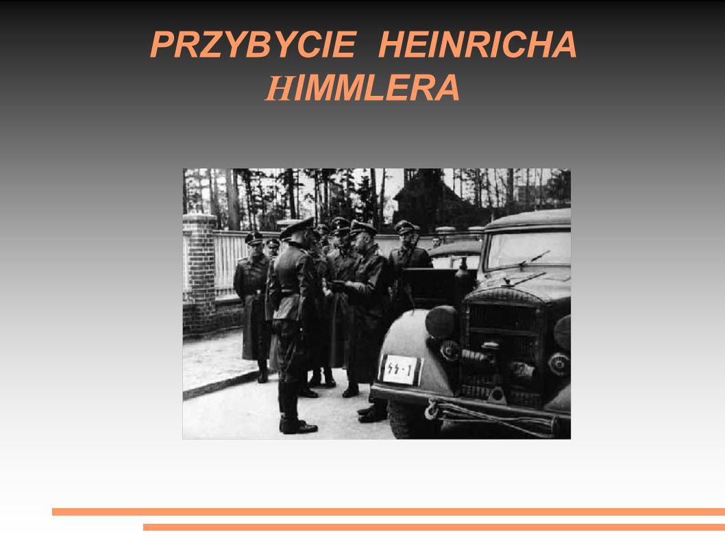 PRZYBYCIE HEINRICHA H IMMLERA