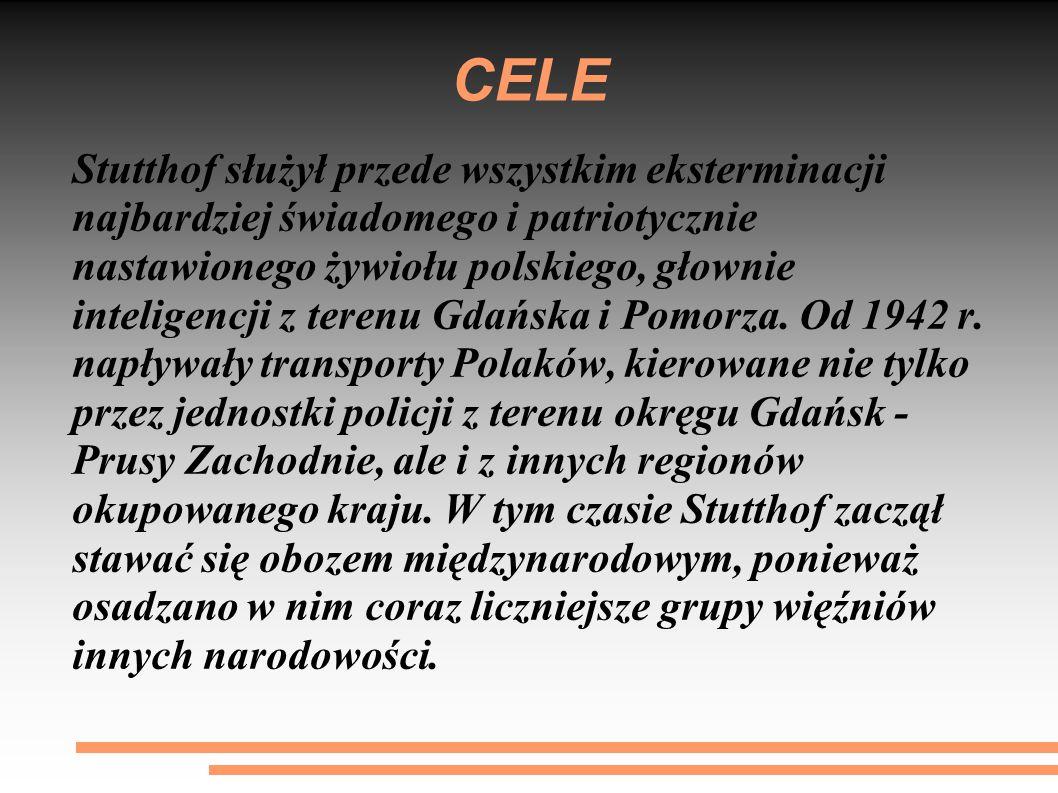 CELE Stutthof służył przede wszystkim eksterminacji najbardziej świadomego i patriotycznie nastawionego żywiołu polskiego, głownie inteligencji z terenu Gdańska i Pomorza.