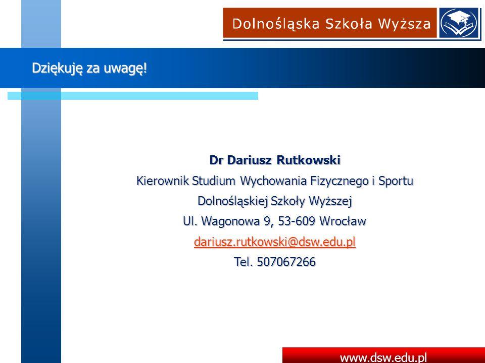 www.dsw.edu.pl Dr Dariusz Rutkowski Kierownik Studium Wychowania Fizycznego i Sportu Dolnośląskiej Szkoły Wyższej Ul. Wagonowa 9, 53-609 Wrocław dariu
