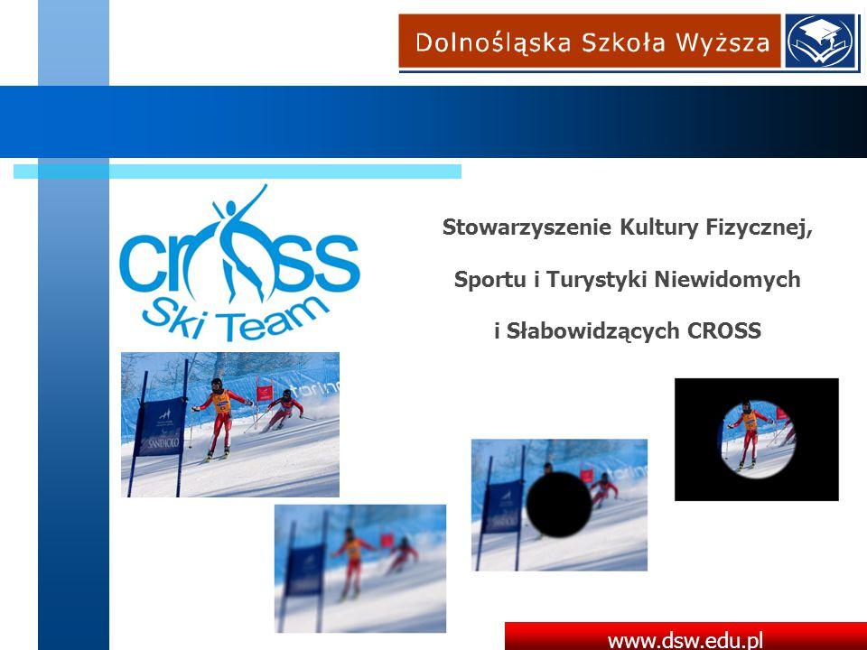 www.dsw.edu.pl Stowarzyszenie Kultury Fizycznej, Sportu i Turystyki Niewidomych i Słabowidzących CROSS