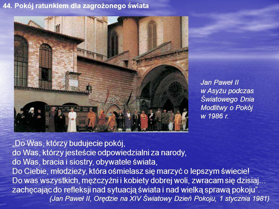 """44. Pokój ratunkiem dla zagrożonego świata Jan Paweł II w Asyżu podczas Światowego Dnia Modlitwy o Pokój w 1986 r. """"Do Was, którzy budujecie pokój, do"""