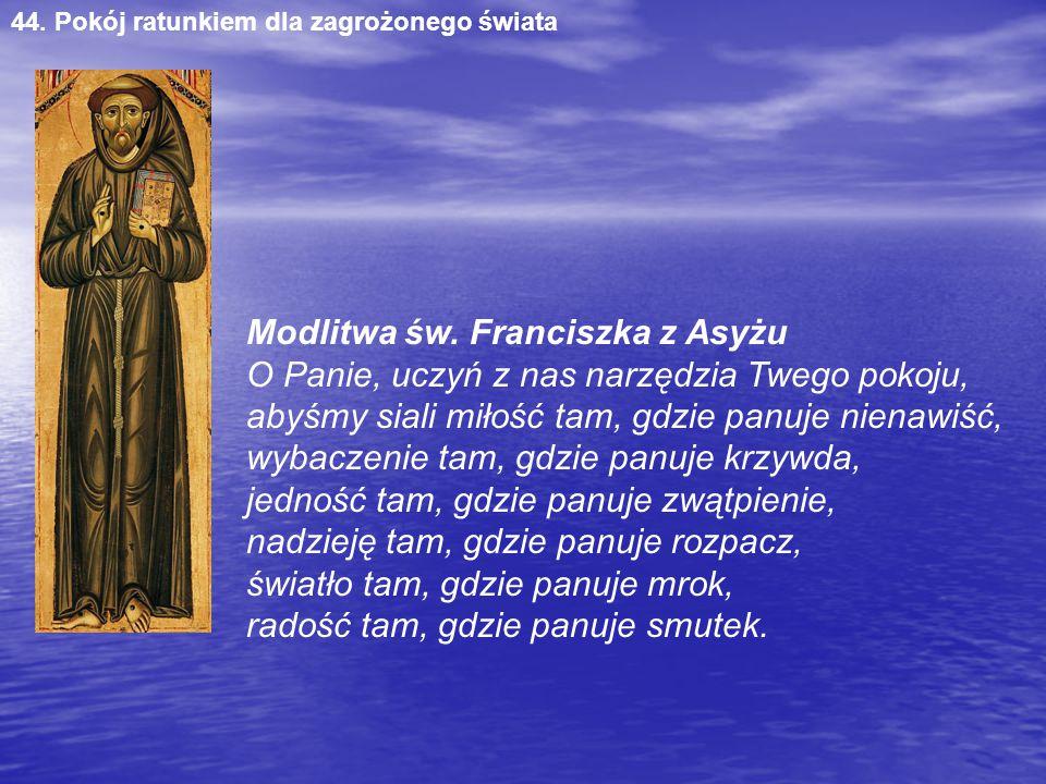 Modlitwa św. Franciszka z Asyżu O Panie, uczyń z nas narzędzia Twego pokoju, abyśmy siali miłość tam, gdzie panuje nienawiść, wybaczenie tam, gdzie pa