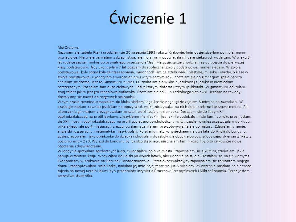 Ćwiczenie 1 Moj Zyciorys Nazywam sie Izabela Ptak i urodzilam sie 20 wrzesnia 1993 roku w Krakowie.