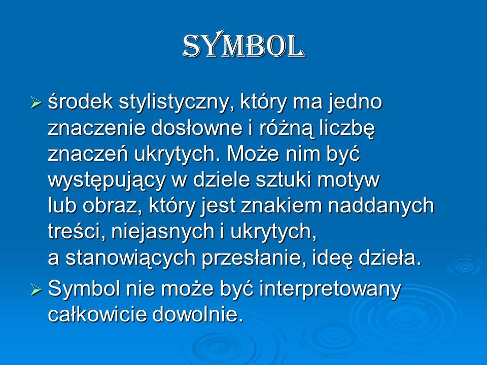SYMBOL  środek stylistyczny, który ma jedno znaczenie dosłowne i różną liczbę znaczeń ukrytych.
