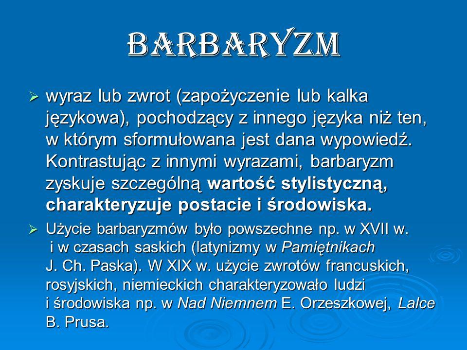 Barbaryzm  wyraz lub zwrot (zapożyczenie lub kalka językowa), pochodzący z innego języka niż ten, w którym sformułowana jest dana wypowiedź.