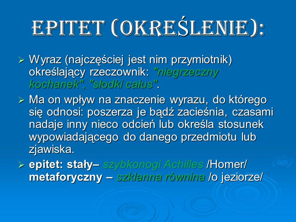 EPITET (OKRE Ś LENIE):  Wyraz (najczęściej jest nim przymiotnik) określający rzeczownik: niegrzeczny kochanek , słodki całus .