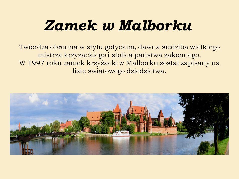 Zamek w Malborku Twierdza obronna w stylu gotyckim, dawna siedziba wielkiego mistrza krzyżackiego i stolica państwa zakonnego. W 1997 roku zamek krzyż