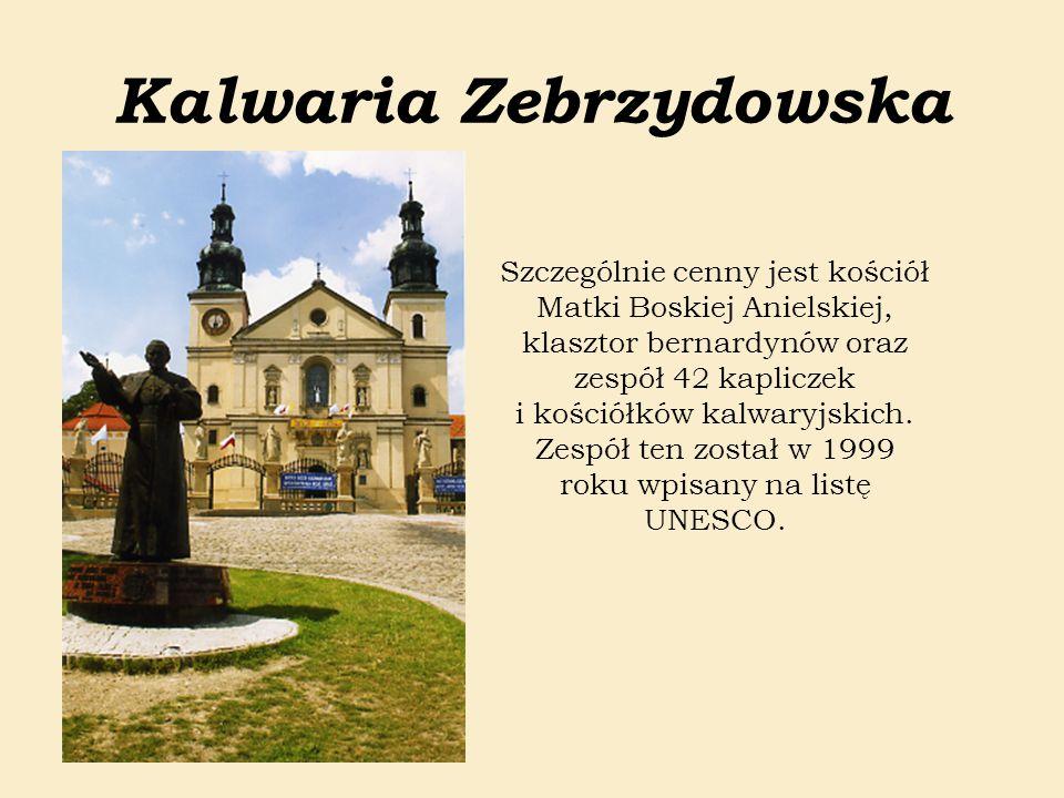 Kalwaria Zebrzydowska Szczególnie cenny jest kościół Matki Boskiej Anielskiej, klasztor bernardynów oraz zespół 42 kapliczek i kościółków kalwaryjskic
