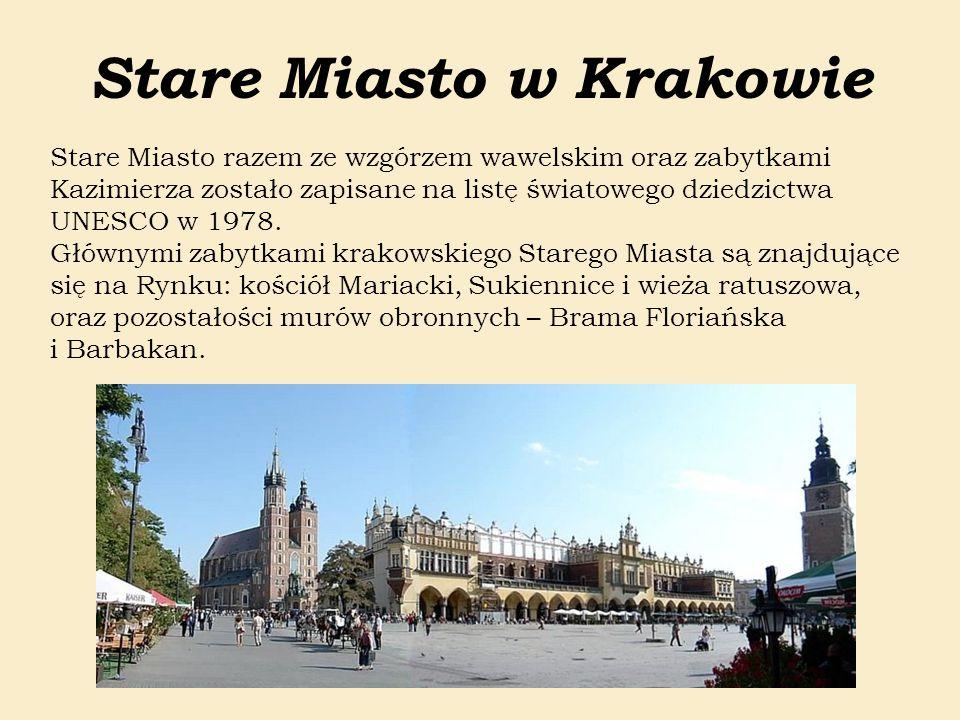 Stare Miasto w Krakowie Stare Miasto razem ze wzgórzem wawelskim oraz zabytkami Kazimierza zostało zapisane na listę światowego dziedzictwa UNESCO w 1