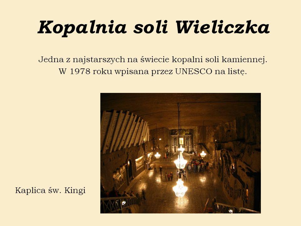 Kopalnia soli Wieliczka Jedna z najstarszych na świecie kopalni soli kamiennej. W 1978 roku wpisana przez UNESCO na listę. Kaplica św. Kingi
