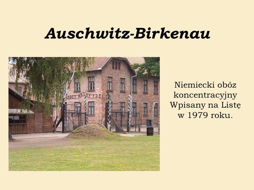 Auschwitz-Birkenau Niemiecki obóz koncentracyjny Wpisany na Listę w 1979 roku.