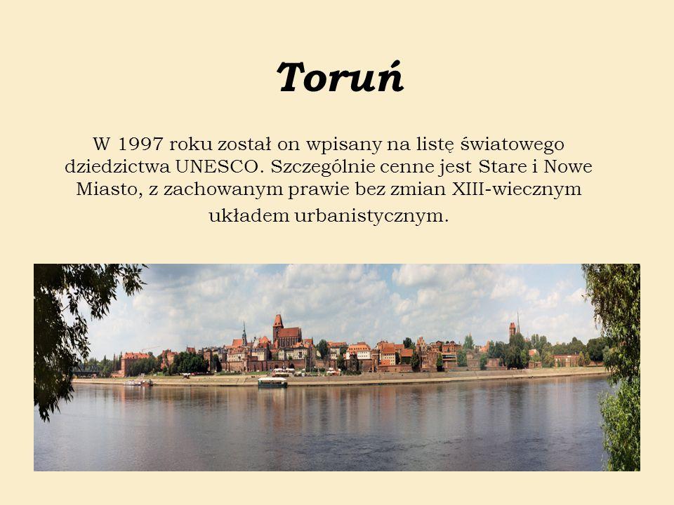 Toruń W 1997 roku został on wpisany na listę światowego dziedzictwa UNESCO. Szczególnie cenne jest Stare i Nowe Miasto, z zachowanym prawie bez zmian