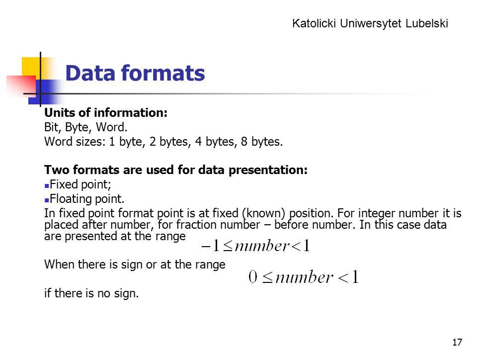 Katolicki Uniwersytet Lubelski 17 Data formats Units of information: Bit, Byte, Word.