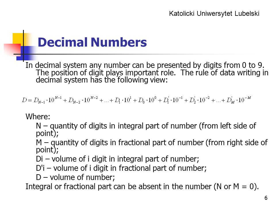 Katolicki Uniwersytet Lubelski 6 Decimal Numbers In decimal system any number can be presented by digits from 0 to 9. The position of digit plays impo