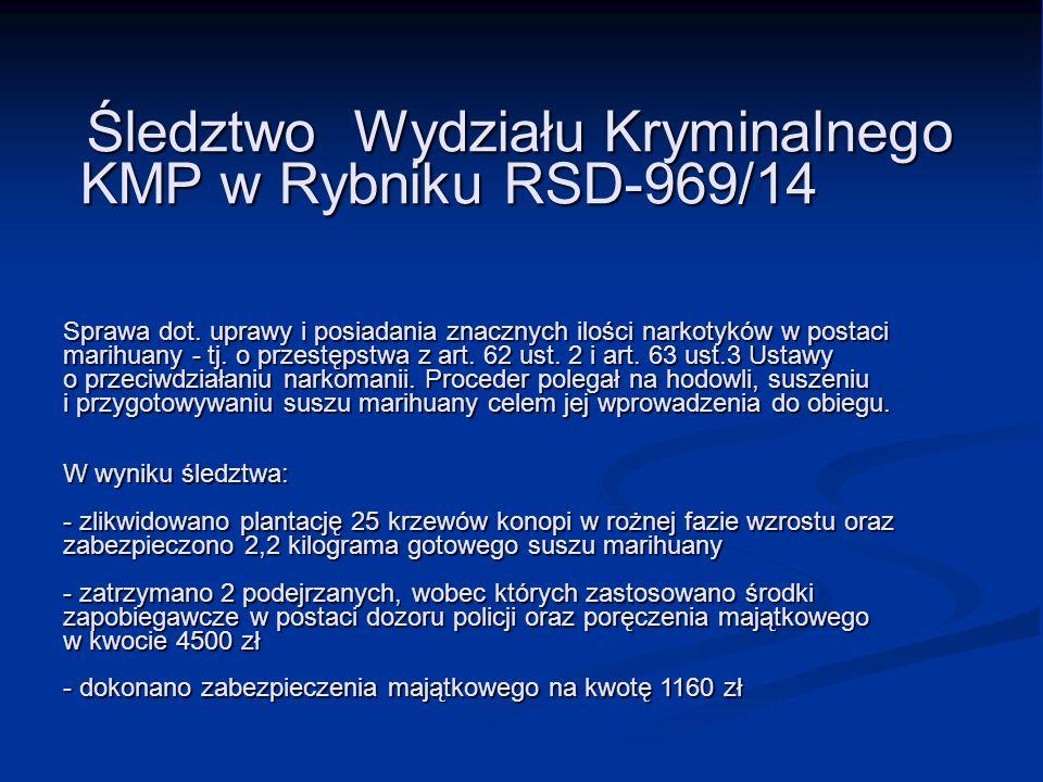 Śledztwo Wydziału Kryminalnego KMP w Rybniku RSD-969/14 Sprawa dot. uprawy i posiadania znacznych ilości narkotyków w postaci marihuany - tj. o przest
