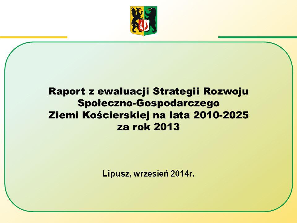 Raport z ewaluacji Strategii Rozwoju Społeczno-Gospodarczego Ziemi Kościerskiej na lata 2010-2025 za rok 2013 Lipusz, wrzesień 2014r.