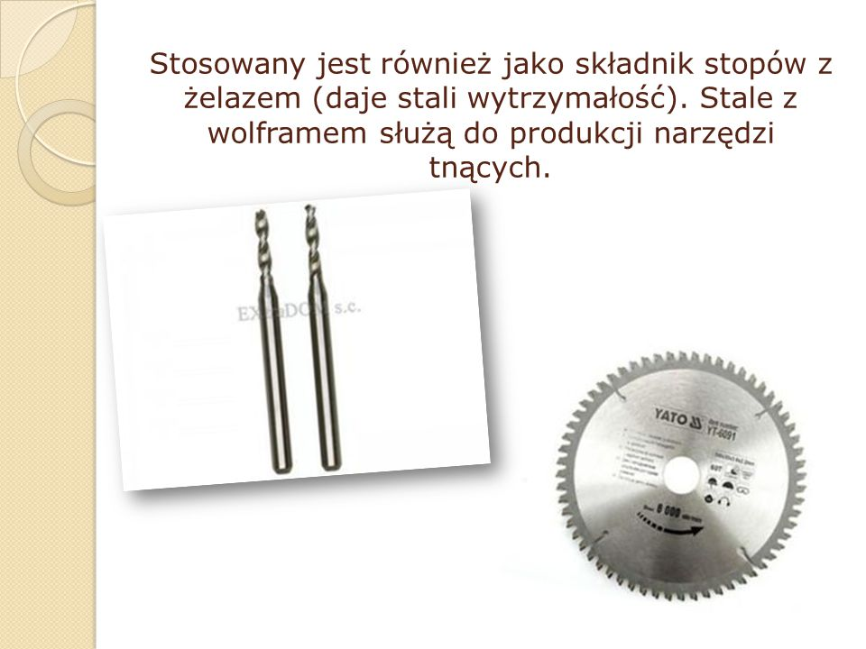Stosowany jest również jako składnik stopów z żelazem (daje stali wytrzymałość). Stale z wolframem służą do produkcji narzędzi tnących.