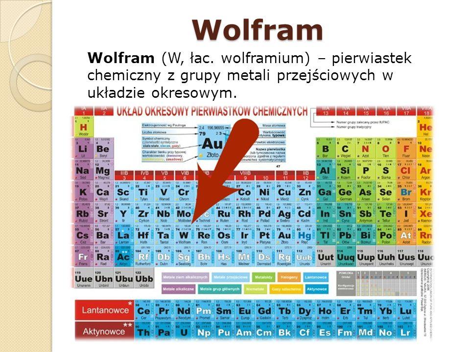 Wolfram Wolfram (W, łac. wolframium) – pierwiastek chemiczny z grupy metali przejściowych w układzie okresowym.