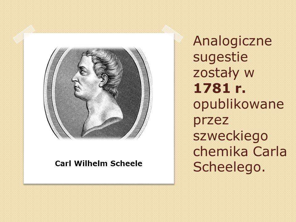 Analogiczne sugestie zostały w 1781 r. opublikowane przez szweckiego chemika Carla Scheelego. Carl Wilhelm Scheele