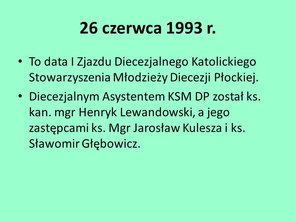 26 czerwca 1993 r. To data I Zjazdu Diecezjalnego Katolickiego Stowarzyszenia Młodzieży Diecezji Płockiej. Diecezjalnym Asystentem KSM DP został ks. k